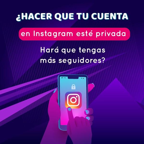 ¿Hacer que tu cuenta de Instagram esté privada hará que tengas más seguidores?